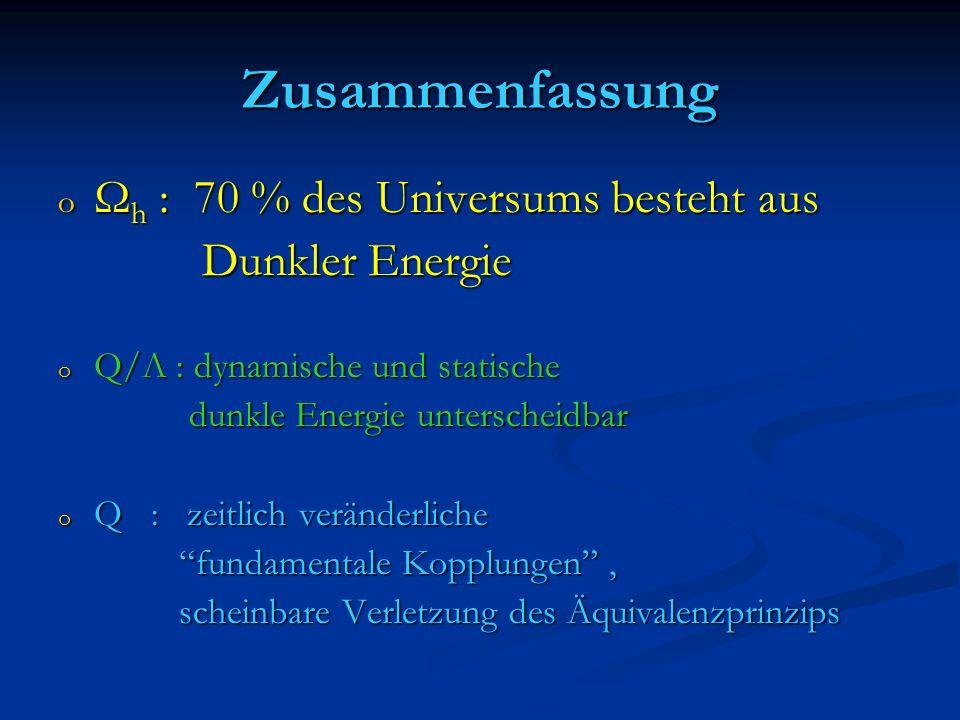 Zusammenfassung Ωh : 70 % des Universums besteht aus Dunkler Energie