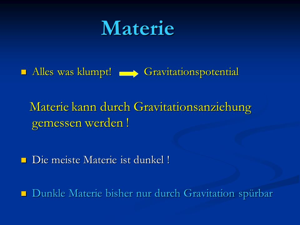 Materie Alles was klumpt! Gravitationspotential