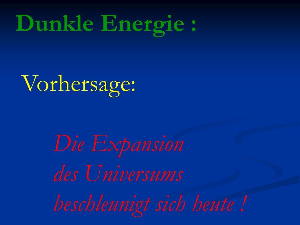 Dunkle Energie : Vorhersage: Die Expansion des Universums beschleunigt sich heute !