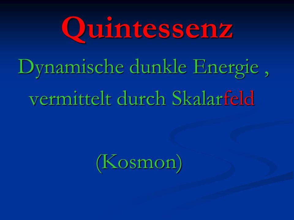Quintessenz Dynamische dunkle Energie , vermittelt durch Skalarfeld