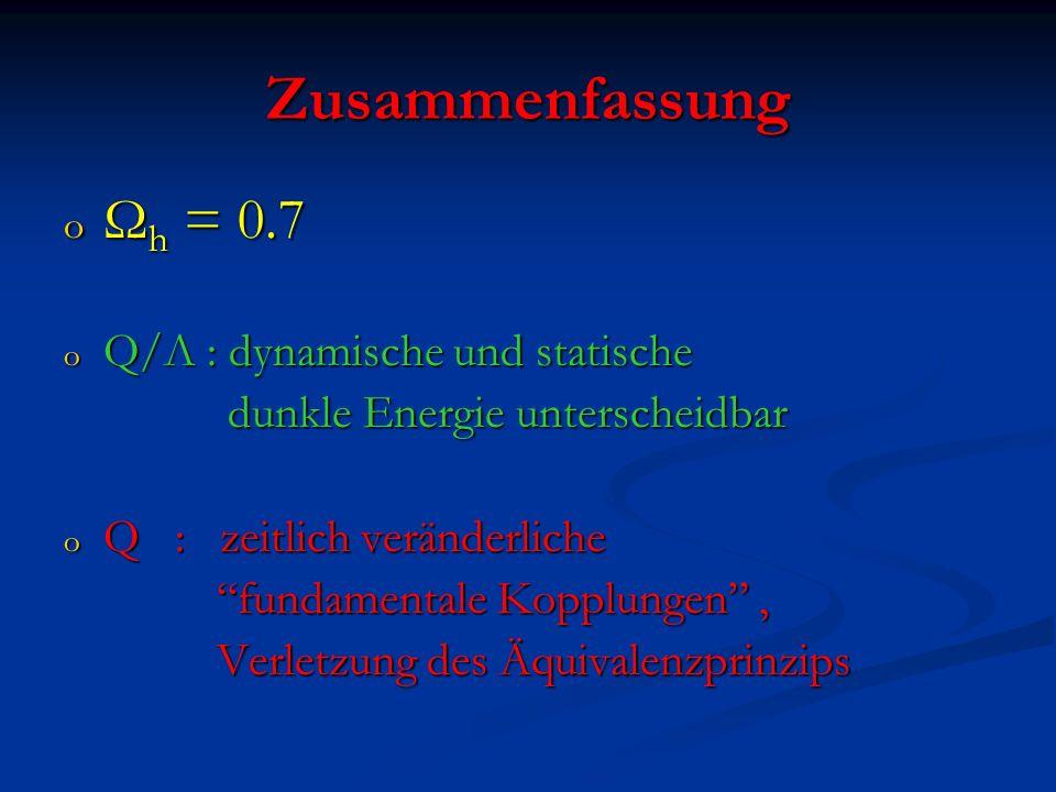 Zusammenfassung Ωh = 0.7 Q/Λ : dynamische und statische