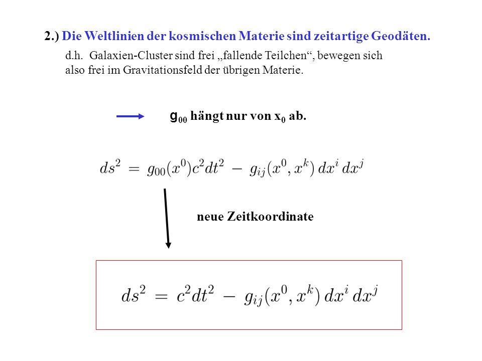 2.) Die Weltlinien der kosmischen Materie sind zeitartige Geodäten.