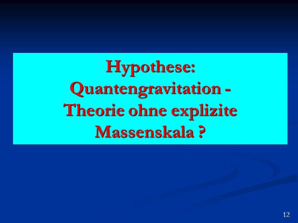 Hypothese: Quantengravitation - Theorie ohne explizite Massenskala