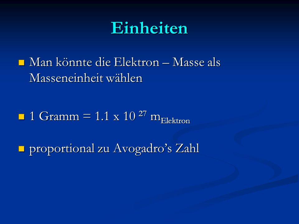 Einheiten Man könnte die Elektron – Masse als Masseneinheit wählen