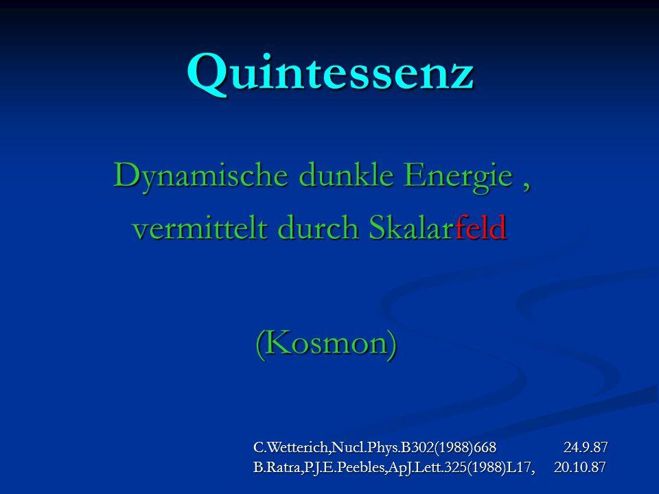 Quintessenz (Kosmon) Dynamische dunkle Energie ,
