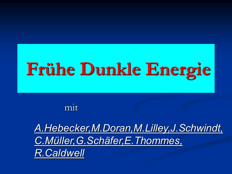 Frühe Dunkle Energie mit A.Hebecker,M.Doran,M.Lilley,J.Schwindt,
