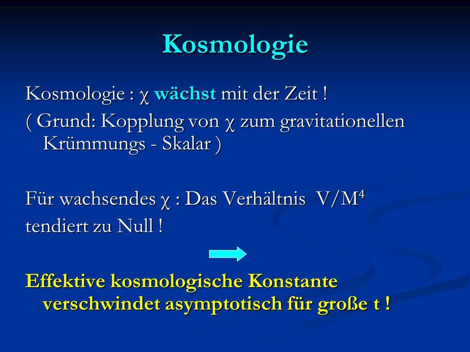 Kosmologie Kosmologie : χ wächst mit der Zeit !