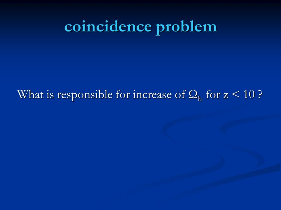 coincidence problem What is responsible for increase of Ωh for z < 10
