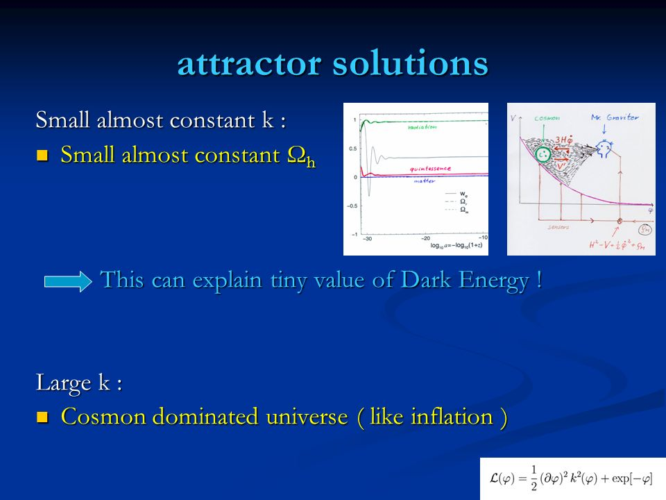 attractor solutions Small almost constant k : Small almost constant Ωh