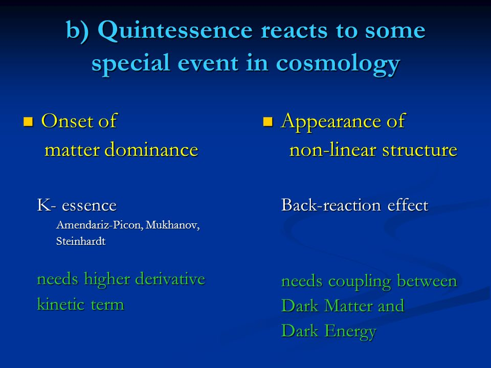 b) Quintessence reacts to some special event in cosmology