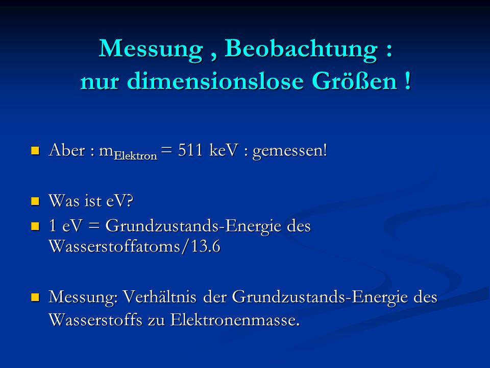 Messung , Beobachtung : nur dimensionslose Größen !
