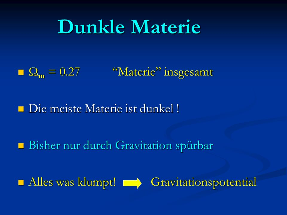 Dunkle Materie Ωm = 0.27 Materie insgesamt