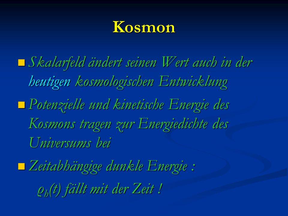 Kosmon Skalarfeld ändert seinen Wert auch in der heutigen kosmologischen Entwicklung.
