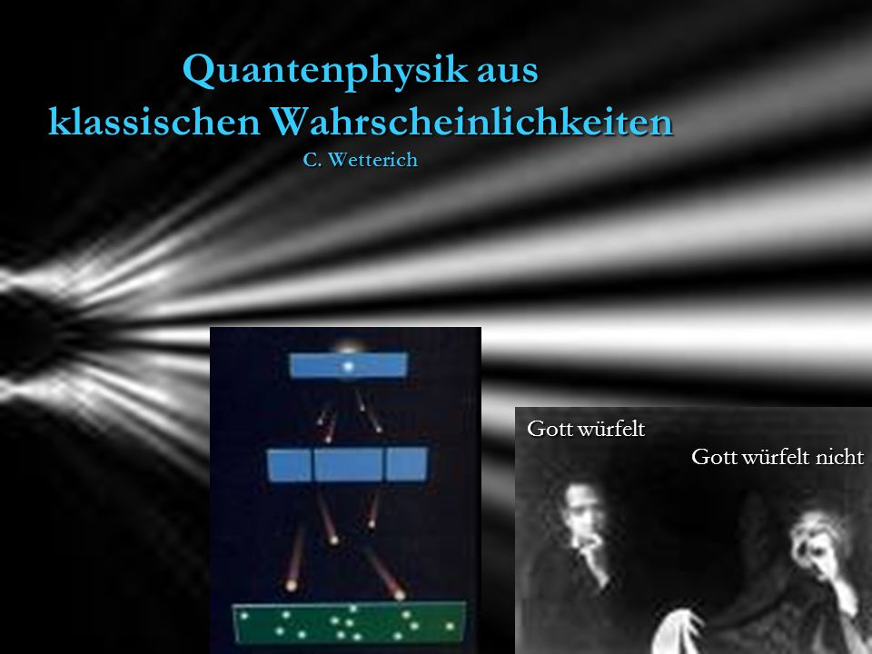 Quantenphysik aus klassischen Wahrscheinlichkeiten C. Wetterich