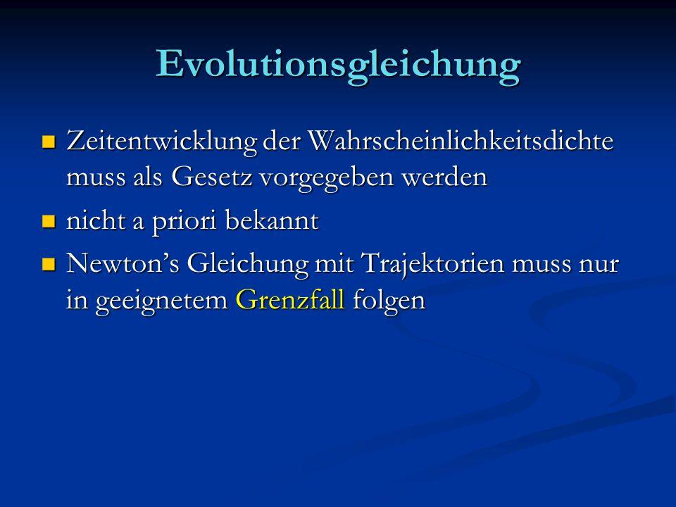 Evolutionsgleichung Zeitentwicklung der Wahrscheinlichkeitsdichte muss als Gesetz vorgegeben werden.