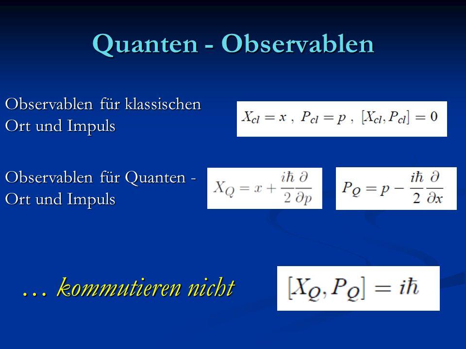 Quanten - Observablen … kommutieren nicht Observablen für klassischen