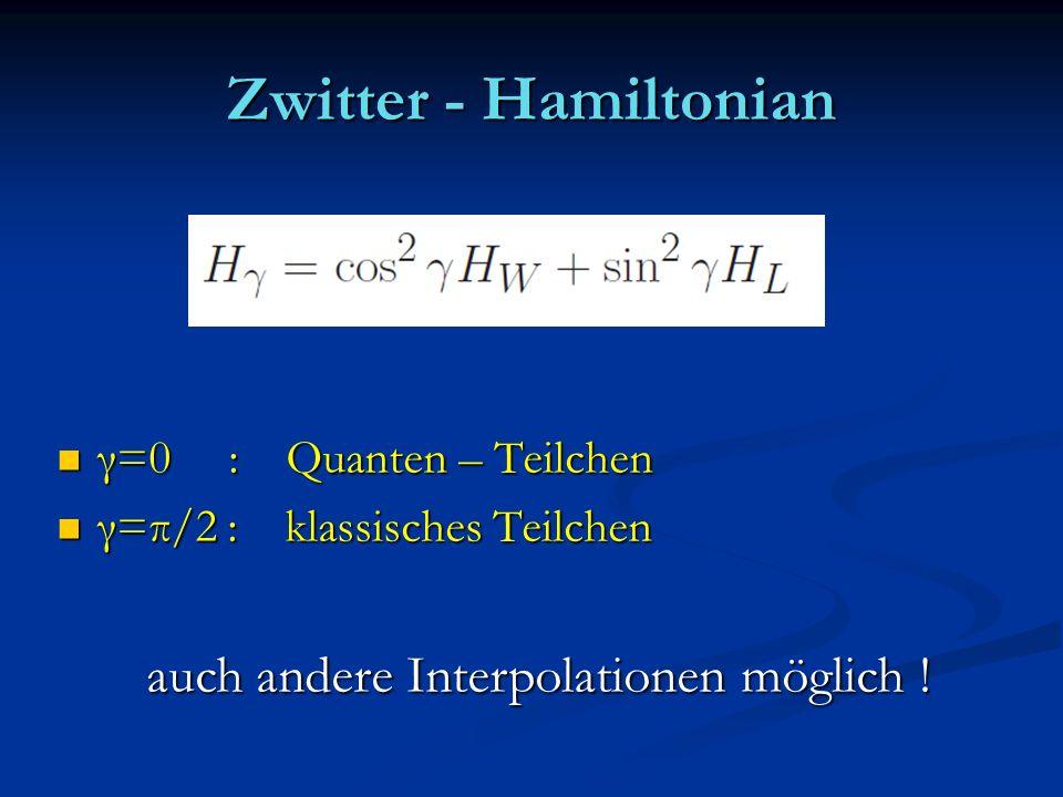 Zwitter - Hamiltonian auch andere Interpolationen möglich !