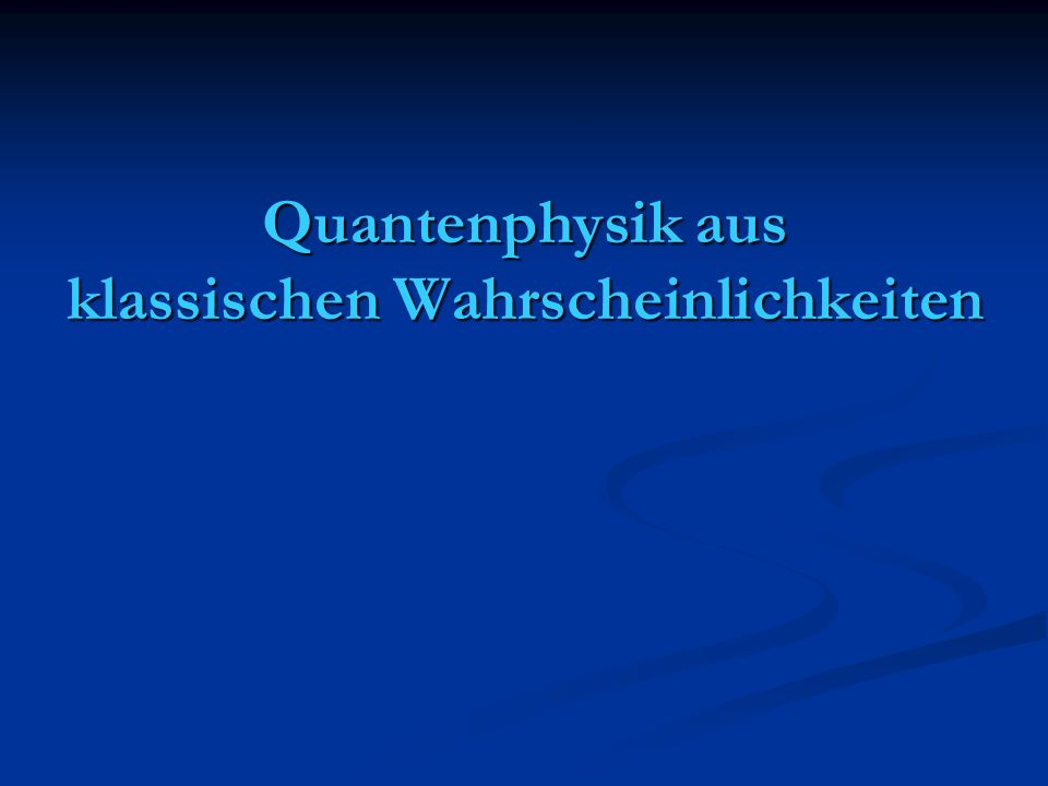 Quantenphysik aus klassischen Wahrscheinlichkeiten