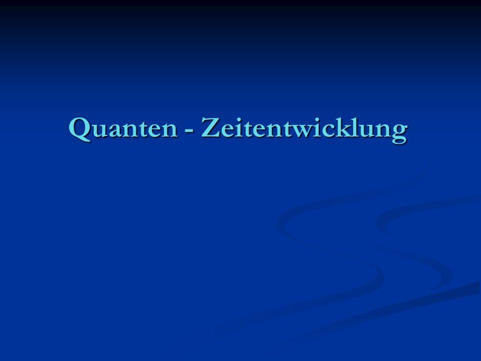 Quanten - Zeitentwicklung
