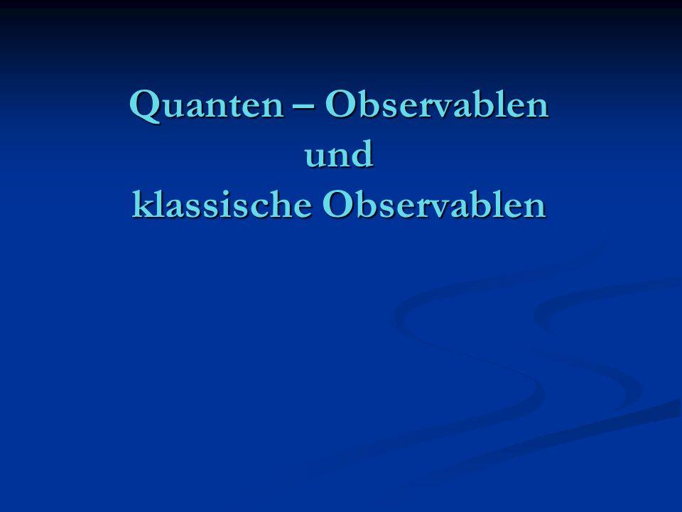 Quanten – Observablen und klassische Observablen