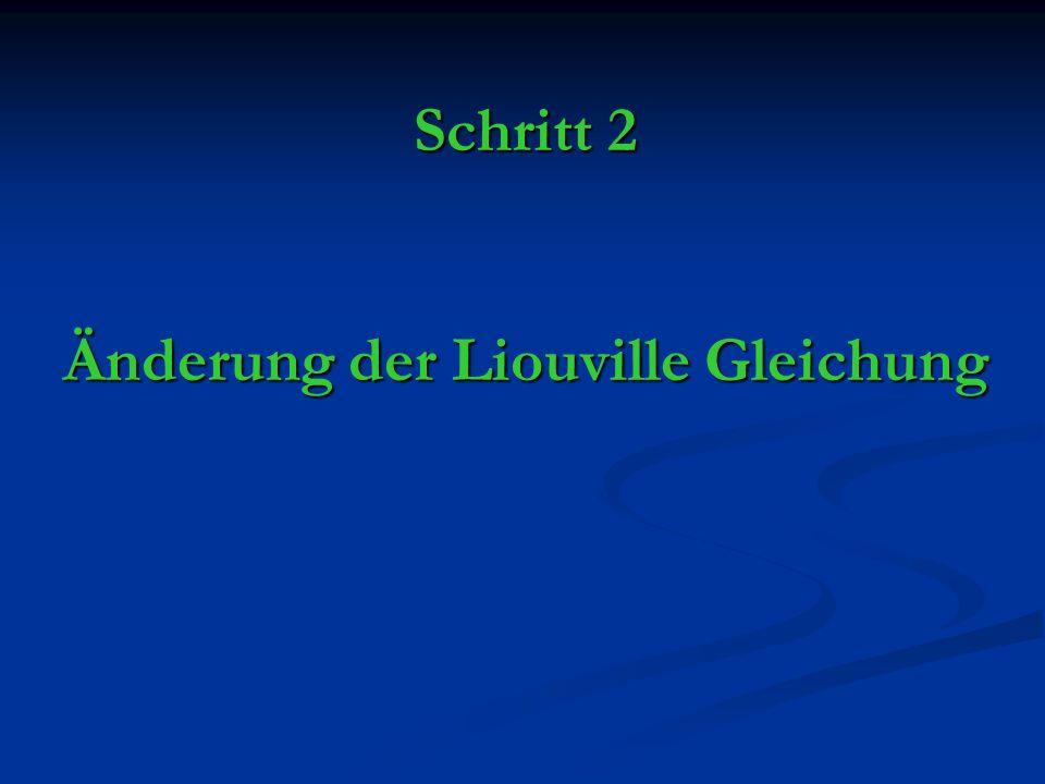 Schritt 2 Änderung der Liouville Gleichung
