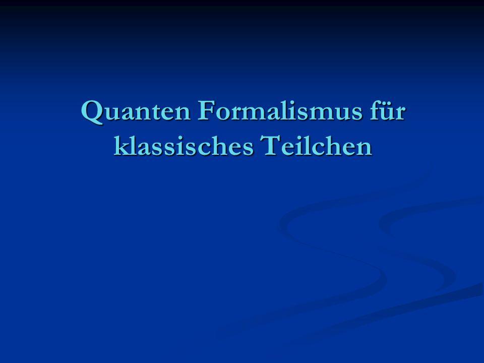 Quanten Formalismus für klassisches Teilchen