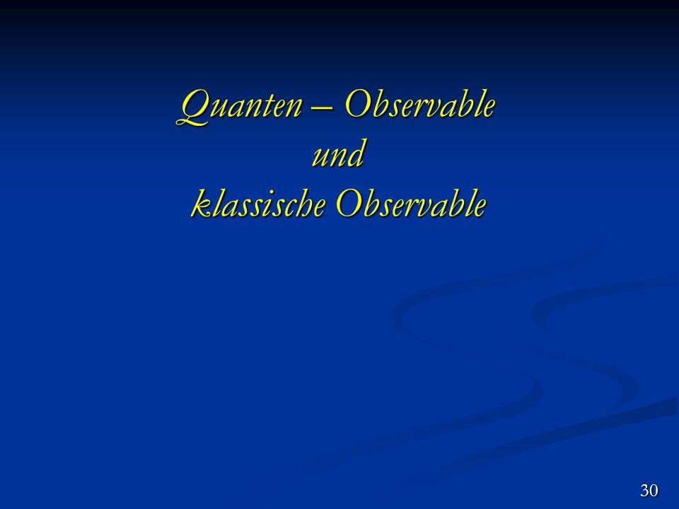 Quanten – Observable und klassische Observable