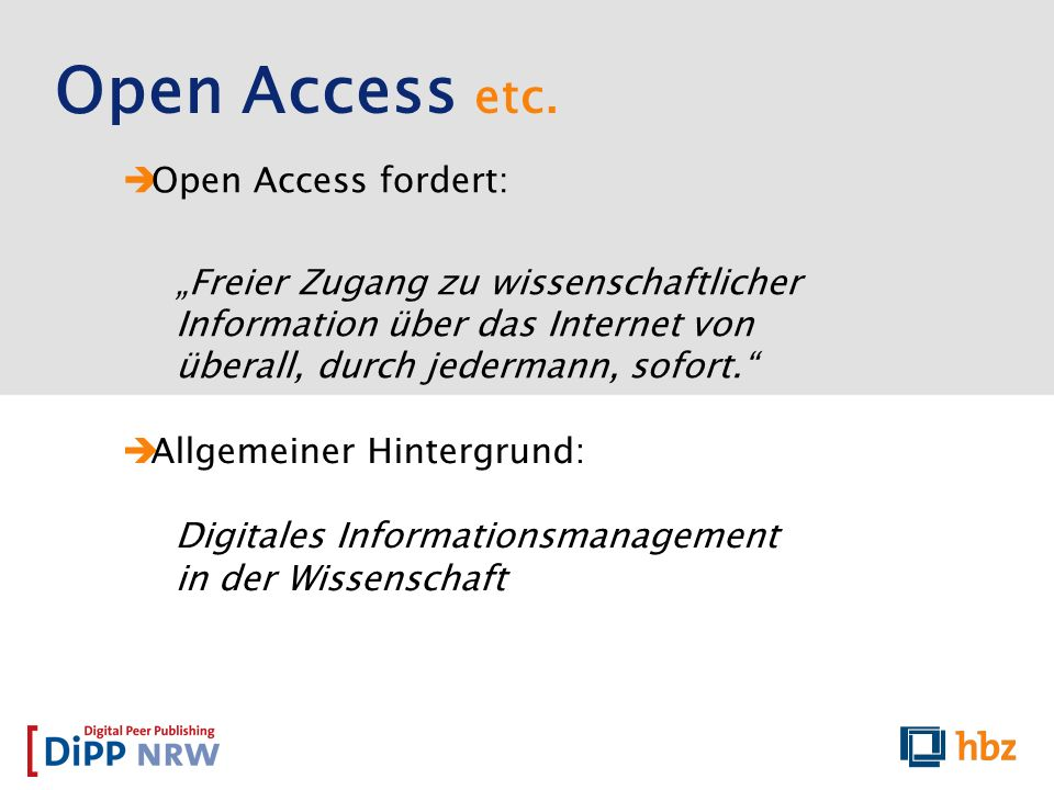 Open Access etc. Open Access fordert: