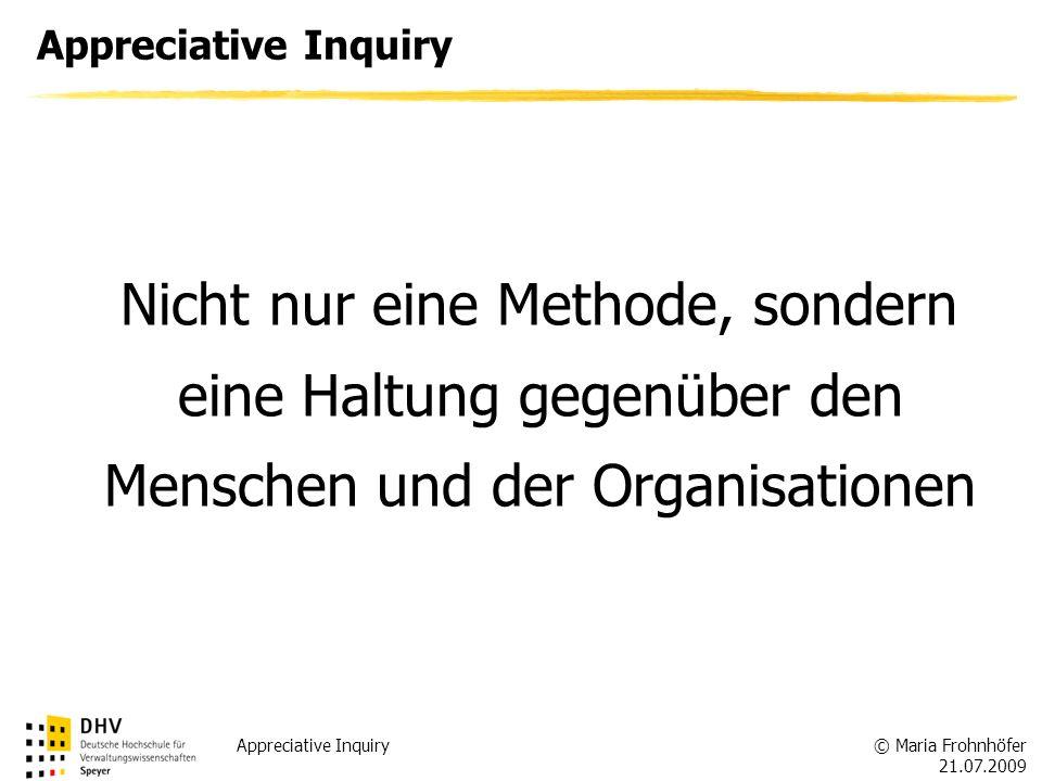 Appreciative Inquiry Nicht nur eine Methode, sondern eine Haltung gegenüber den Menschen und der Organisationen.
