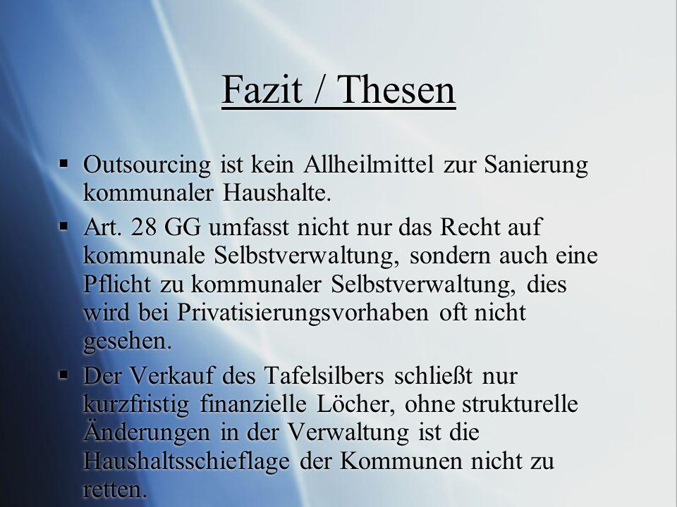 Fazit / Thesen Outsourcing ist kein Allheilmittel zur Sanierung kommunaler Haushalte.