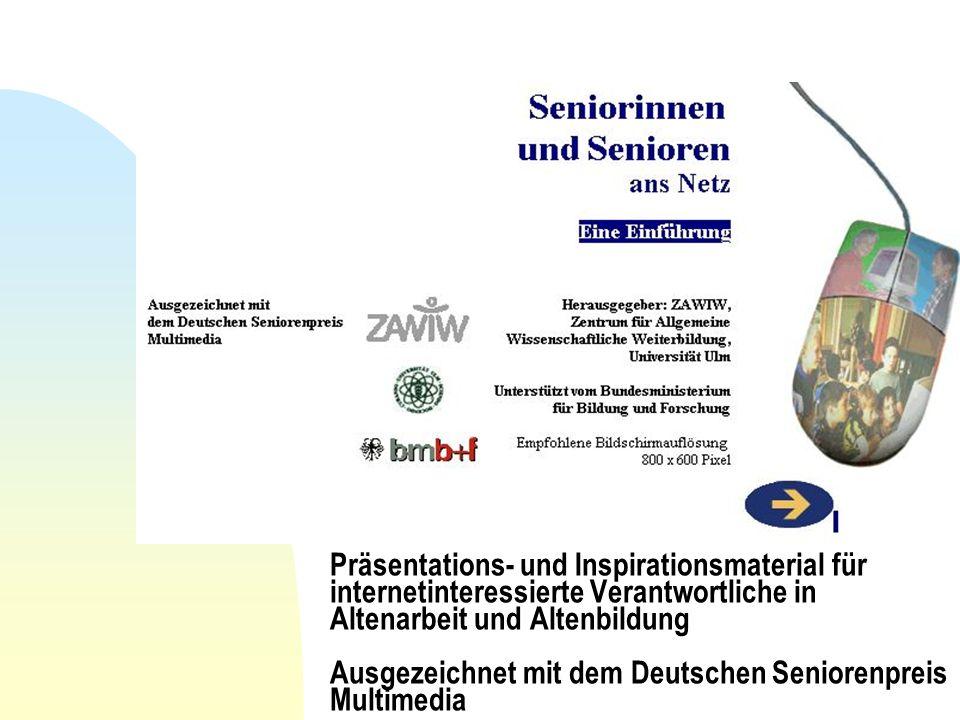 Präsentations- und Inspirationsmaterial für internetinteressierte Verantwortliche in Altenarbeit und Altenbildung Ausgezeichnet mit dem Deutschen Seniorenpreis Multimedia