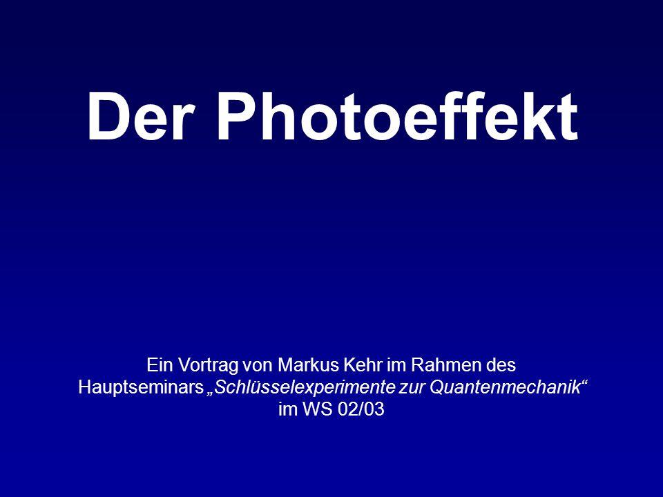 Der Photoeffekt Ein Vortrag von Markus Kehr im Rahmen des