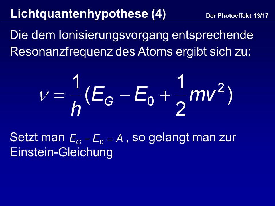 Lichtquantenhypothese (4) Die dem Ionisierungsvorgang entsprechende