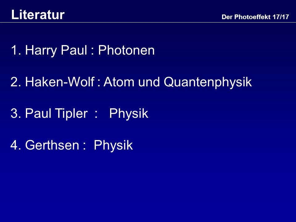 2. Haken-Wolf : Atom und Quantenphysik 3. Paul Tipler : Physik