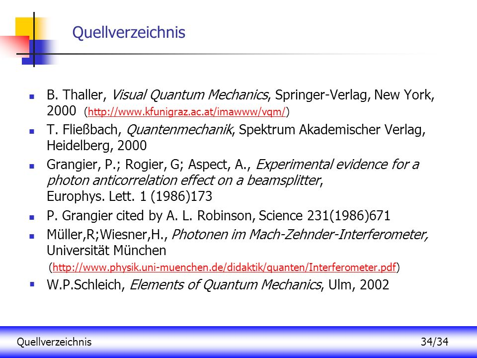 Quellverzeichnis B. Thaller, Visual Quantum Mechanics, Springer-Verlag, New York, 2000 (http://www.kfunigraz.ac.at/imawww/vqm/)