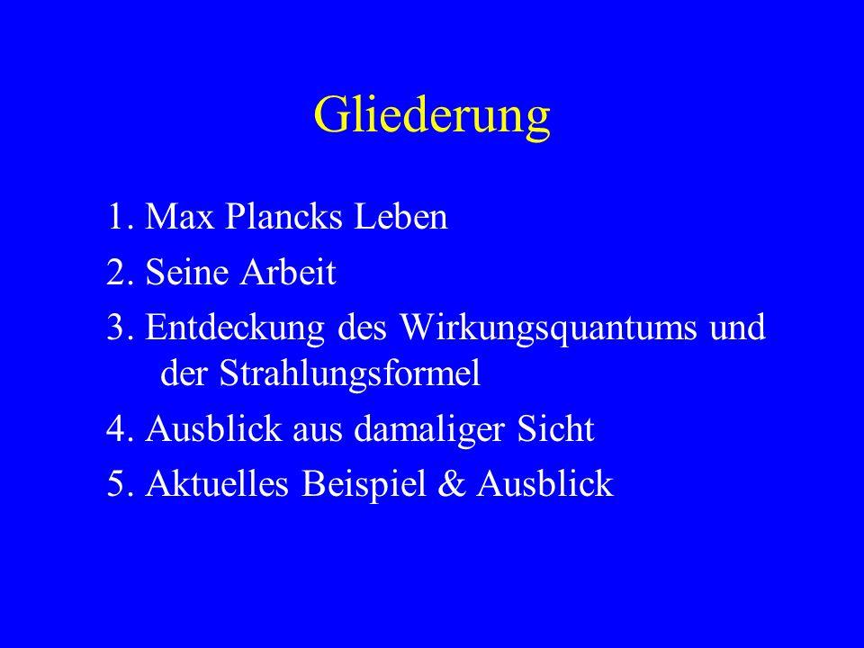 Gliederung 1. Max Plancks Leben 2. Seine Arbeit
