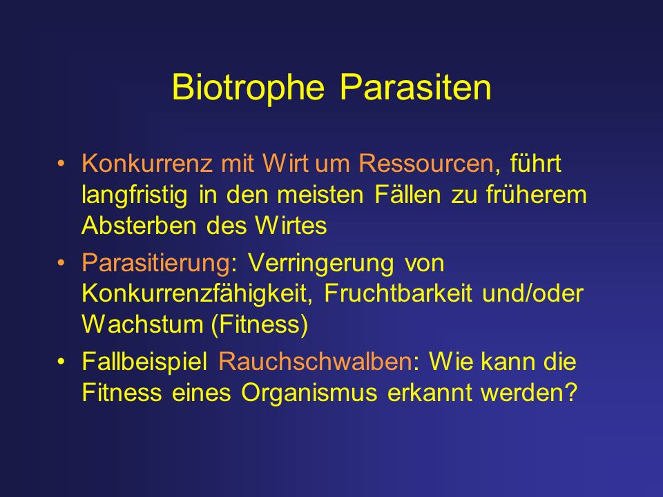 Biotrophe Parasiten Konkurrenz mit Wirt um Ressourcen, führt langfristig in den meisten Fällen zu früherem Absterben des Wirtes.
