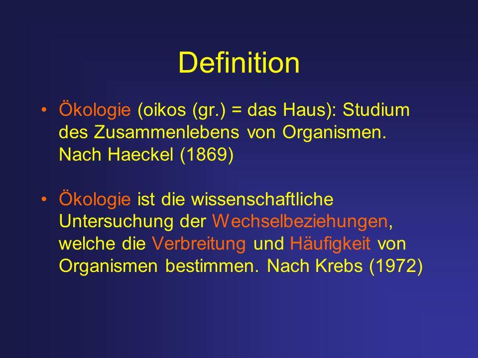 Definition Ökologie (oikos (gr.) = das Haus): Studium des Zusammenlebens von Organismen. Nach Haeckel (1869)