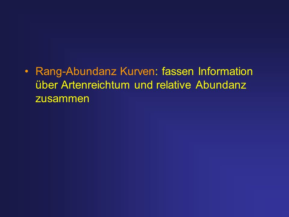 Rang-Abundanz Kurven: fassen Information über Artenreichtum und relative Abundanz zusammen