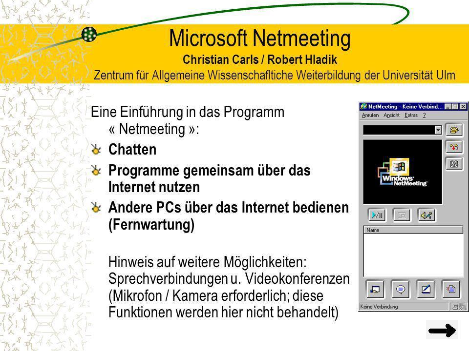 Microsoft Netmeeting Christian Carls / Robert Hladik Zentrum für Allgemeine Wissenschafltiche Weiterbildung der Universität Ulm