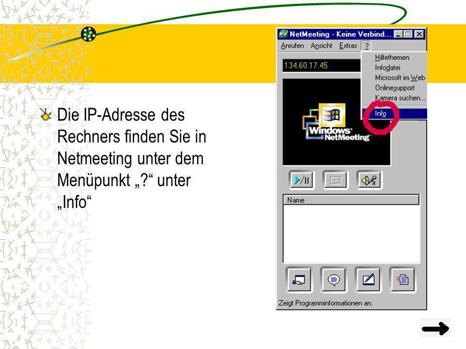 """Die IP-Adresse des Rechners finden Sie in Netmeeting unter dem Menüpunkt """" unter """"Info"""