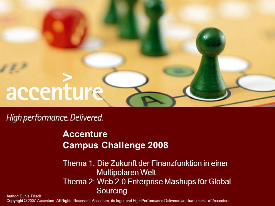 Accenture Campus Challenge 2008 Thema 1: Die Zukunft der Finanzfunktion in einer Multipolaren Welt Thema 2: Web 2.0 Enterprise Mashups für Global Sourcing