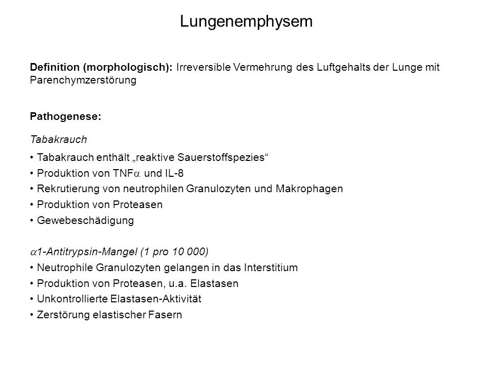 LungenemphysemDefinition (morphologisch): Irreversible Vermehrung des Luftgehalts der Lunge mit Parenchymzerstörung.