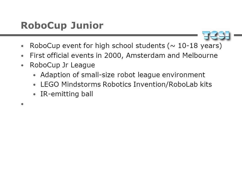 RoboCup Junior RoboCup event for high school students (~ 10-18 years)