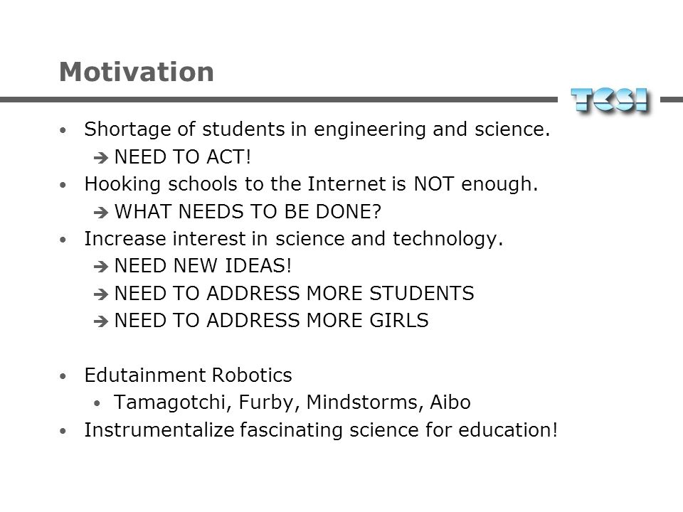 Motivation Shortage of students in engineering and science.