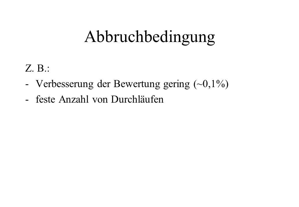 Abbruchbedingung Z. B.: Verbesserung der Bewertung gering (~0,1%)