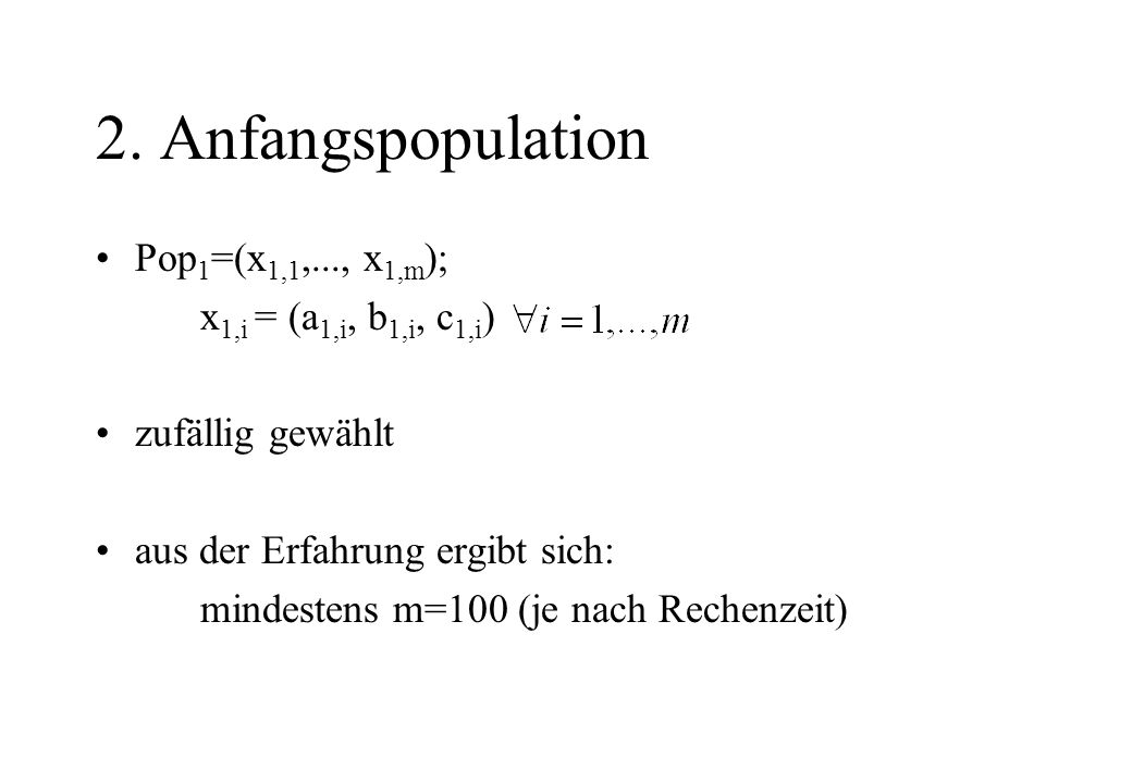 2. Anfangspopulation Pop1=(x1,1,..., x1,m); x1,i = (a1,i, b1,i, c1,i)