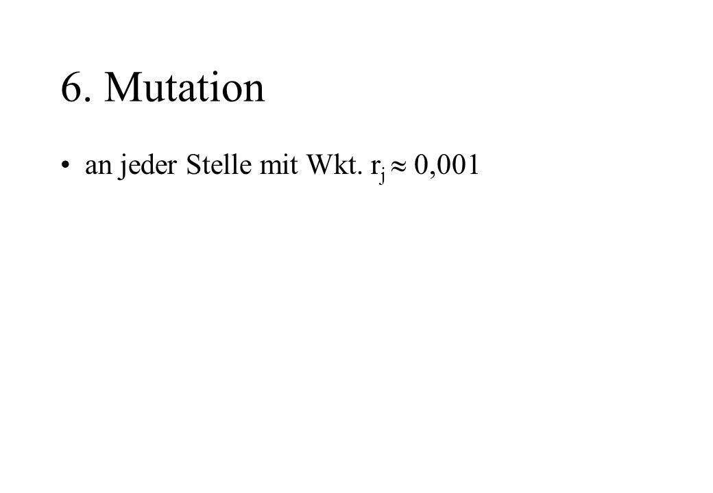 6. Mutation an jeder Stelle mit Wkt. rj  0,001