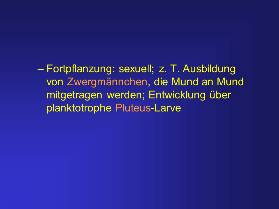 Fortpflanzung: sexuell; z. T