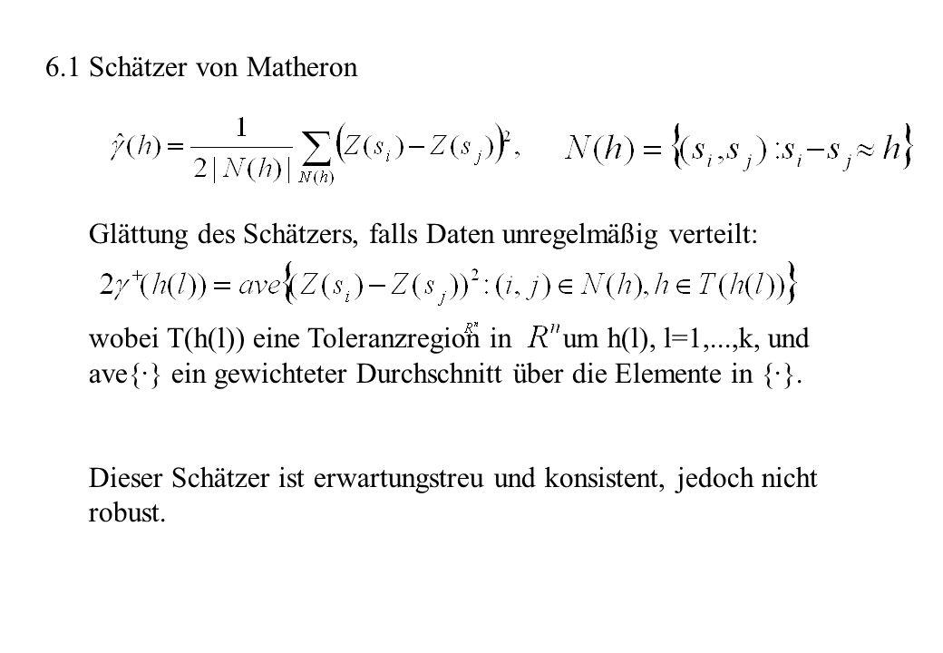 6.1 Schätzer von Matheron Glättung des Schätzers, falls Daten unregelmäßig verteilt: